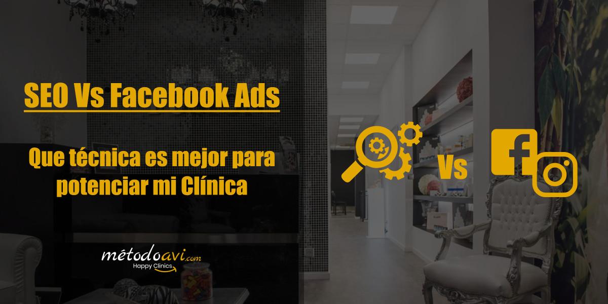 SEO vs Facebook Ads. Cuál es la mejor técnica para potenciar mi Clínica (y Conseguir nuevas clientas)