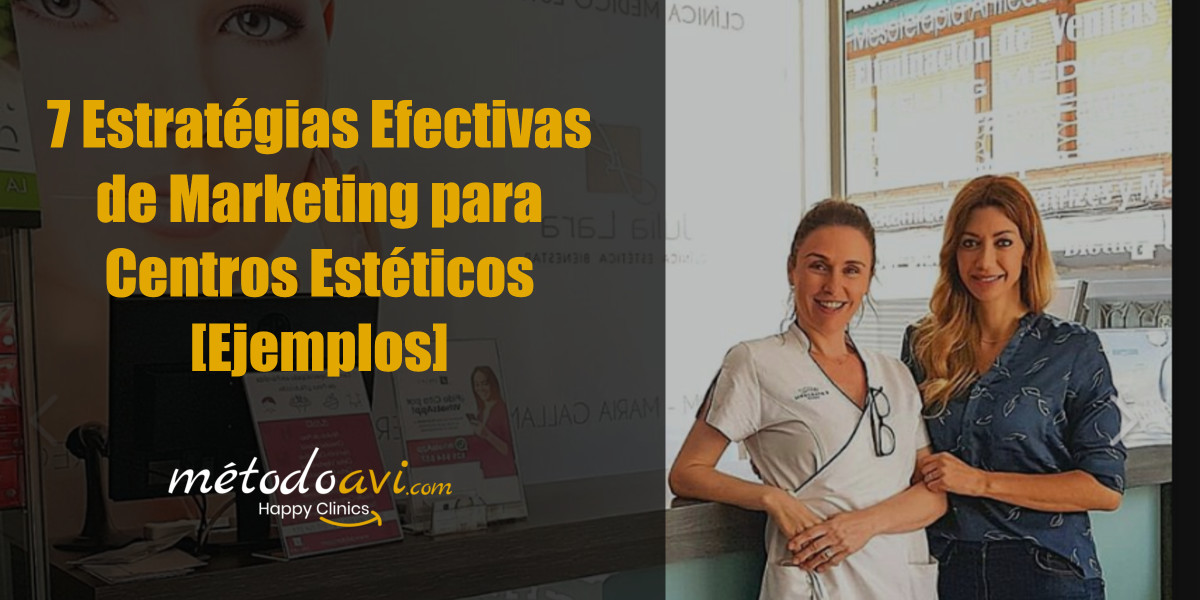 7 Estrategias efectivas de Marketing para Centros Estéticos